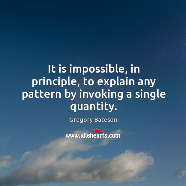 It is impossible, in principle, to explain any pattern by invoking a single quantity. Image