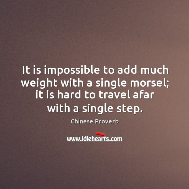Image, It is impossible to add much weight with a single morsel; it is hard to travel afar with a single step.