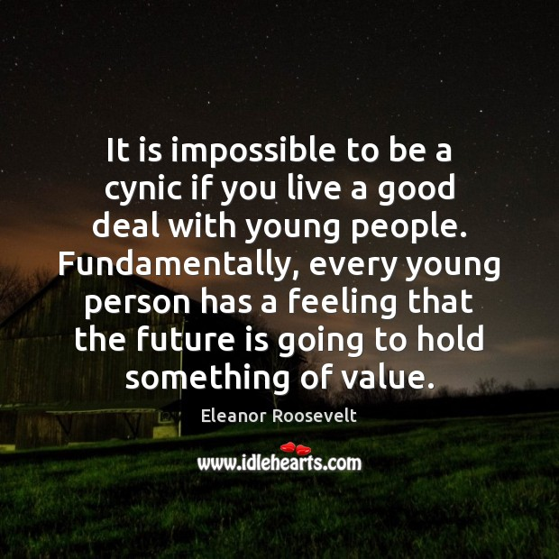 It is impossible to be a cynic if you live a good Image