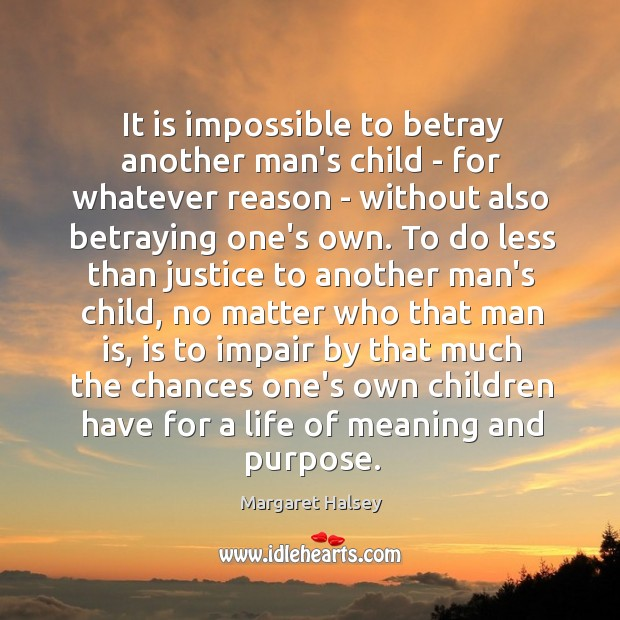 It is impossible to betray another man's child – for whatever reason Margaret Halsey Picture Quote