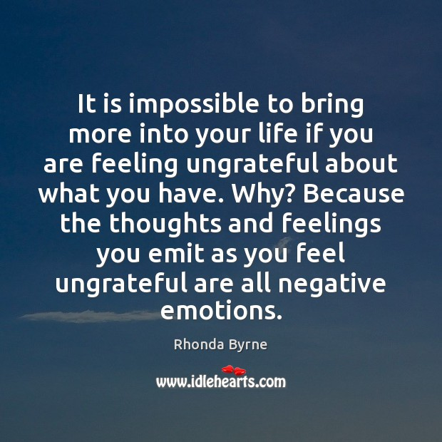 It is impossible to bring more into your life if you are Rhonda Byrne Picture Quote