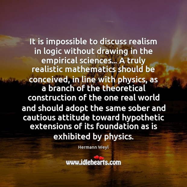 It is impossible to discuss realism in logic without drawing in the Logic Quotes Image