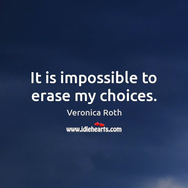 It is impossible to erase my choices. Image