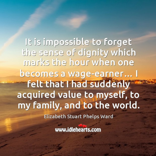 It is impossible to forget the sense of dignity which marks the hour when one becomes a wage-earner… Image