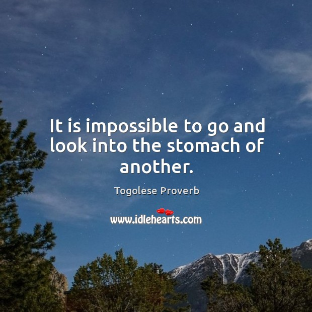 It is impossible to go and look into the stomach of another. Togolese Proverbs Image
