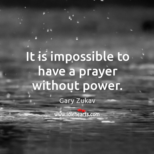 It is impossible to have a prayer without power. Image