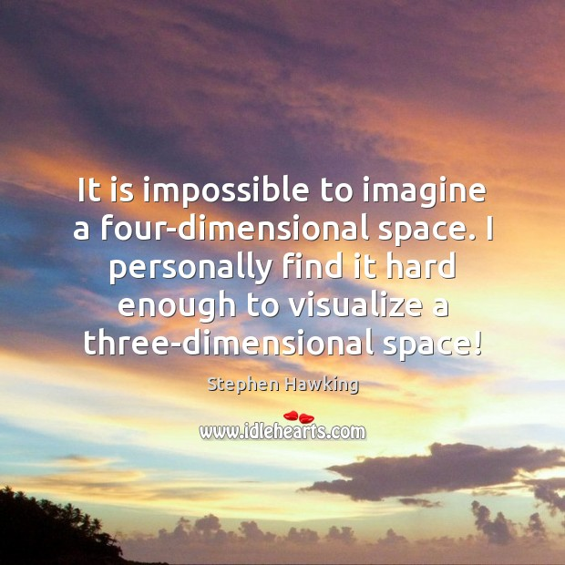 It is impossible to imagine a four-dimensional space. I personally find it Image