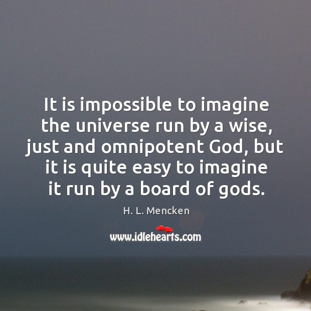 It is impossible to imagine the universe run by a wise, just and omnipotent Image