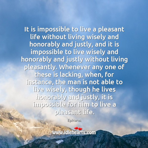 It is impossible to live a pleasant life without living wisely and Image