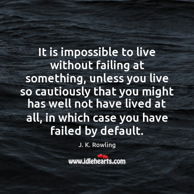 It is impossible to live without failing at something, unless you live J. K. Rowling Picture Quote