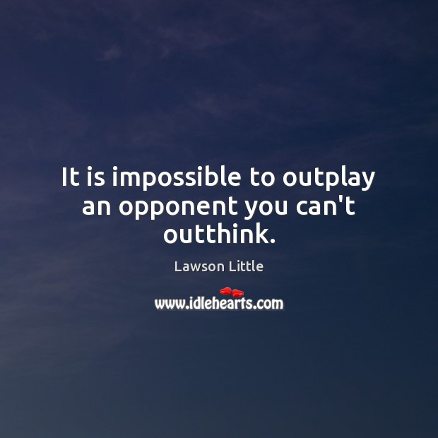 It is impossible to outplay an opponent you can't outthink. Image
