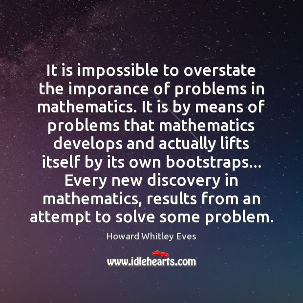 It is impossible to overstate the imporance of problems in mathematics. It Image