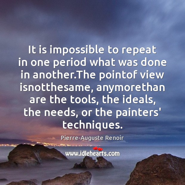 It is impossible to repeat in one period what was done in Pierre-Auguste Renoir Picture Quote
