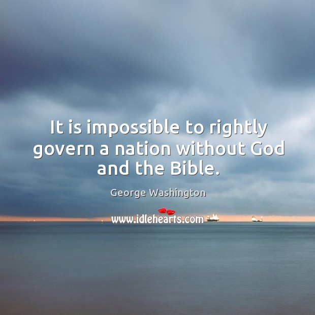 It is impossible to rightly govern a nation without God and the bible. Image