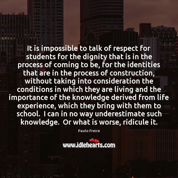 It is impossible to talk of respect for students for the dignity Paulo Freire Picture Quote