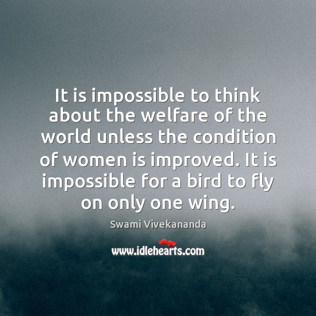 It is impossible to think about the welfare of the world unless Image