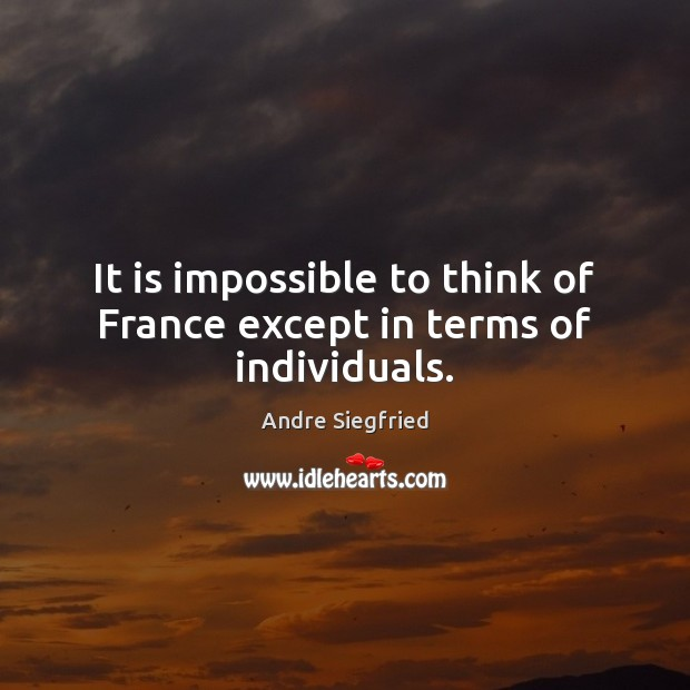 Image, It is impossible to think of France except in terms of individuals.
