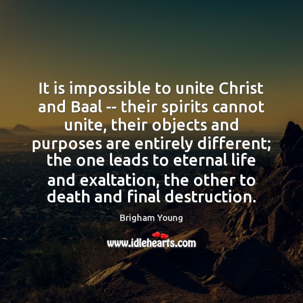 It is impossible to unite Christ and Baal — their spirits cannot Brigham Young Picture Quote