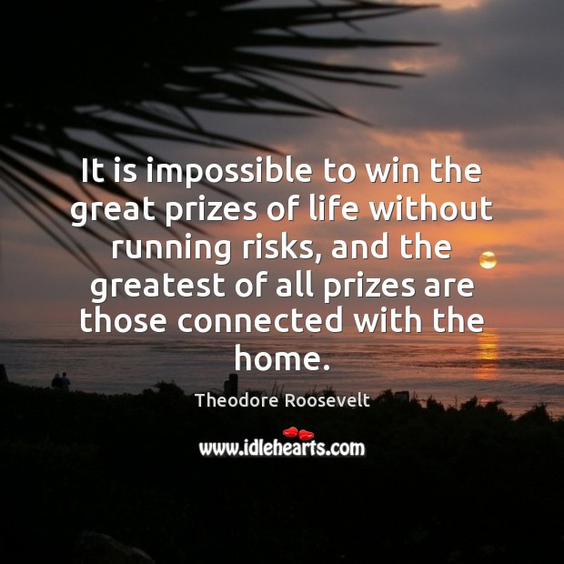 Image, It is impossible to win the great prizes of life without running