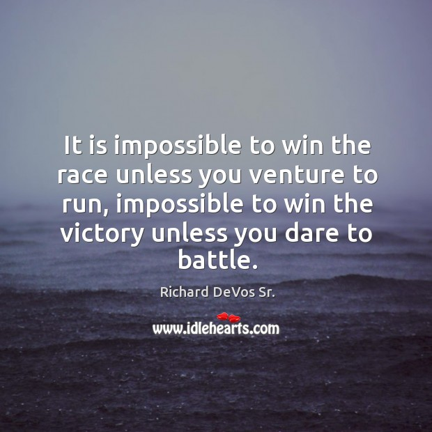 It is impossible to win the race unless you venture to run, impossible to win the Image