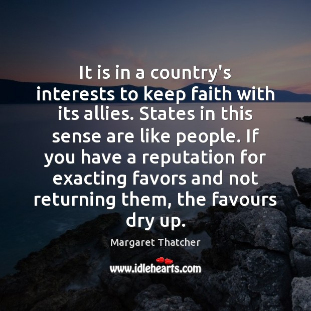 It is in a country's interests to keep faith with its allies. Image