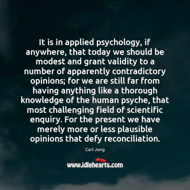 It is in applied psychology, if anywhere, that today we should be Image