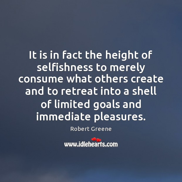 Image, It is in fact the height of selfishness to merely consume what
