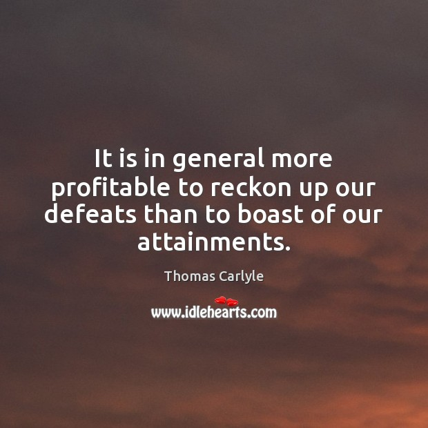 It is in general more profitable to reckon up our defeats than Image