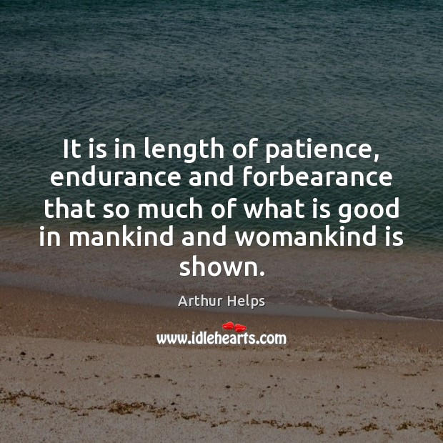 Image, It is in length of patience, endurance and forbearance that so much