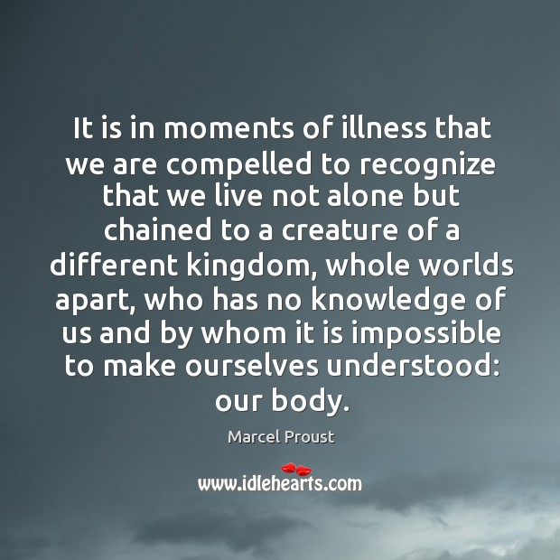 Image, It is in moments of illness that we are compelled to recognize