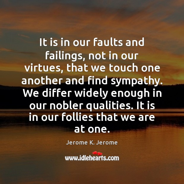 Image, It is in our faults and failings, not in our virtues, that