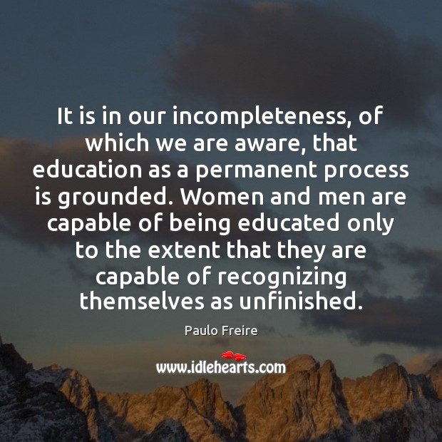 Image, It is in our incompleteness, of which we are aware, that education