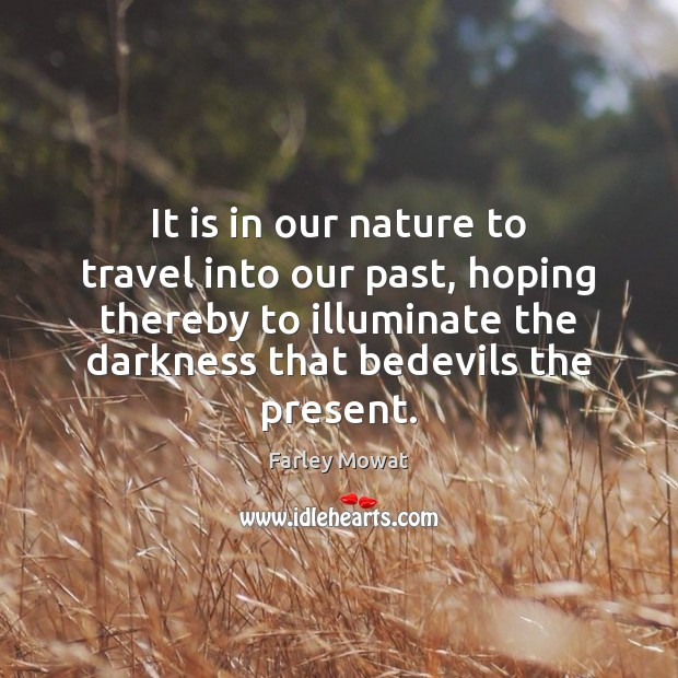It is in our nature to travel into our past, hoping thereby Image