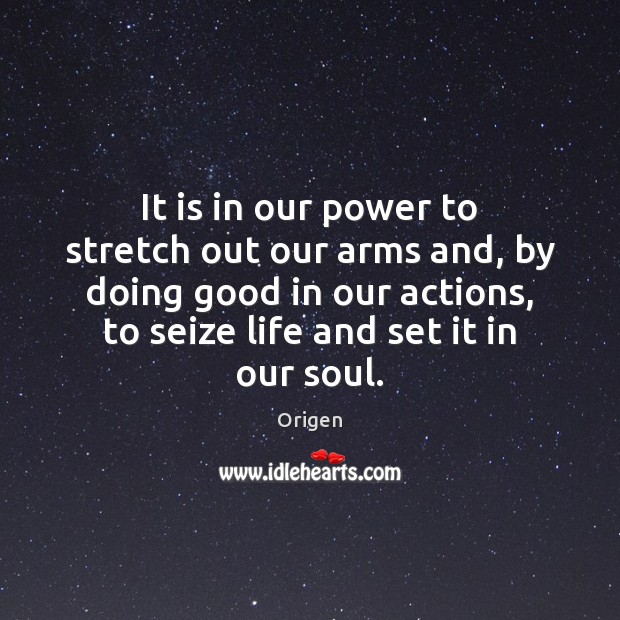 It is in our power to stretch out our arms and, by Image