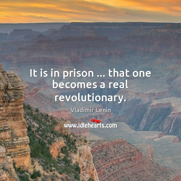 It is in prison … that one becomes a real revolutionary. Vladimir Lenin Picture Quote