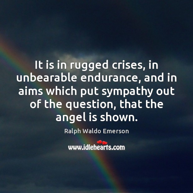 It is in rugged crises, in unbearable endurance, and in aims which Image