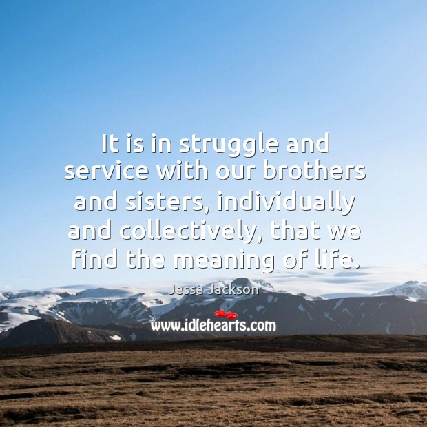 It is in struggle and service with our brothers and sisters, individually Image
