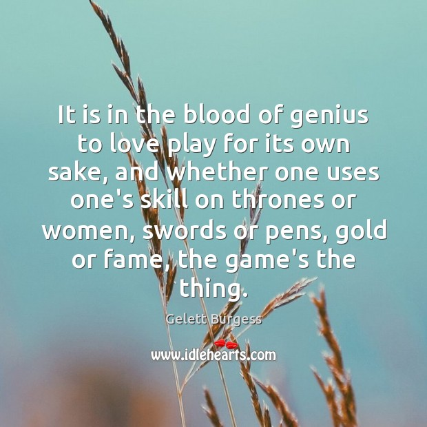 Image, It is in the blood of genius to love play for its