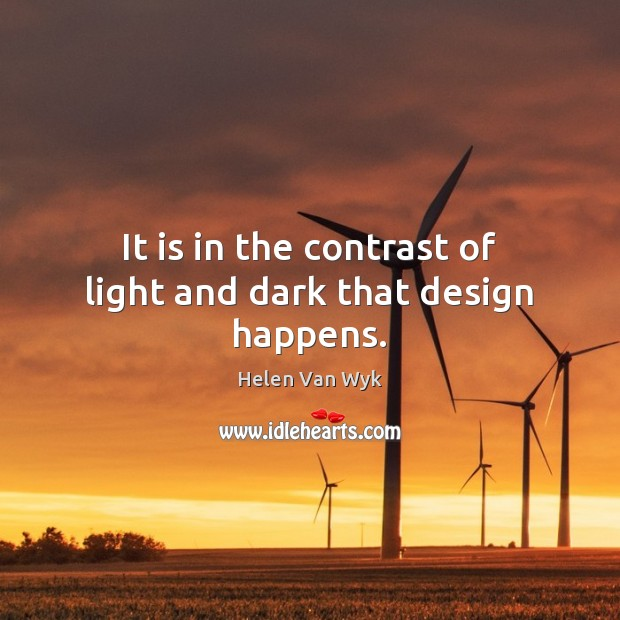 Image, It is in the contrast of light and dark that design happens.