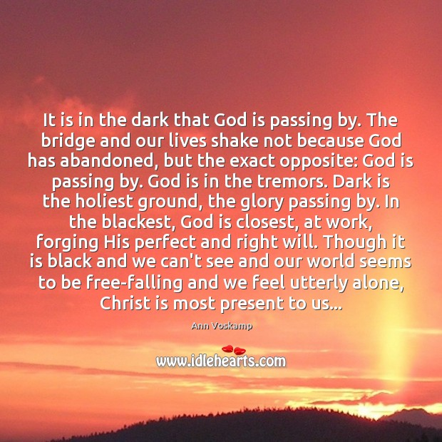 It is in the dark that God is passing by. The bridge Image