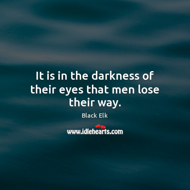 Image, It is in the darkness of their eyes that men lose their way.