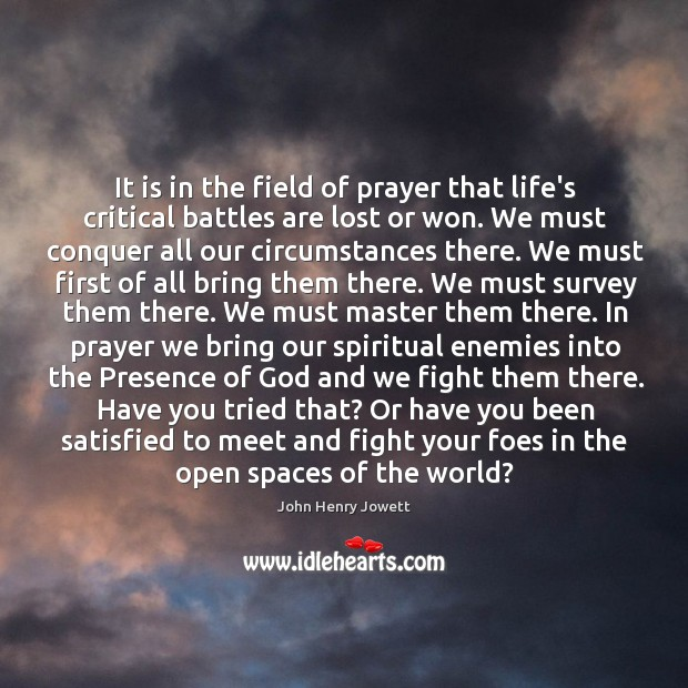 It is in the field of prayer that life's critical battles are Image