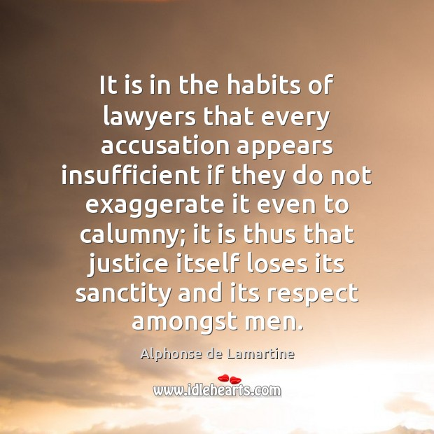 It is in the habits of lawyers that every accusation appears insufficient Alphonse de Lamartine Picture Quote