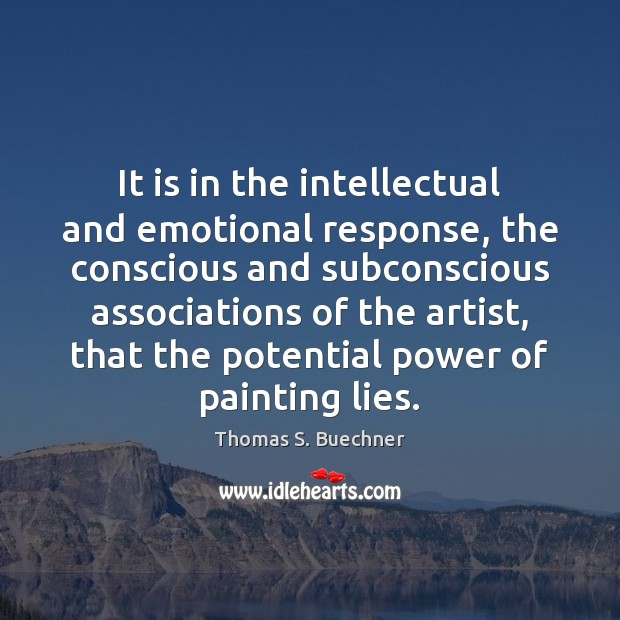 It is in the intellectual and emotional response, the conscious and subconscious Image