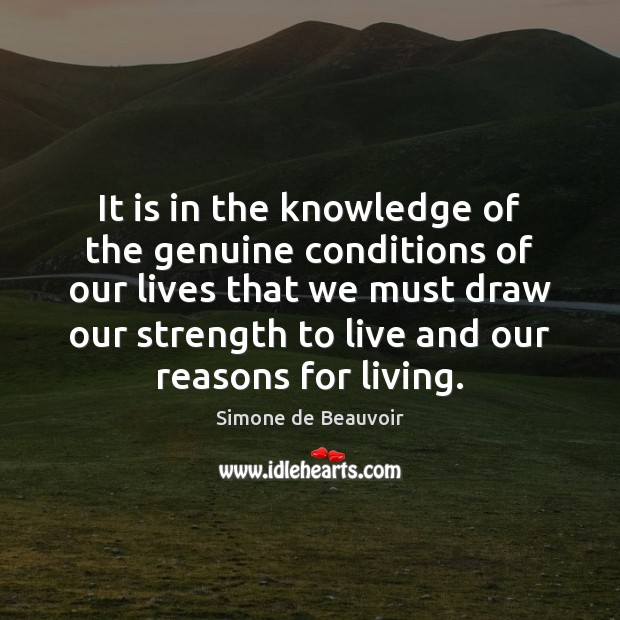 It is in the knowledge of the genuine conditions of our lives Image
