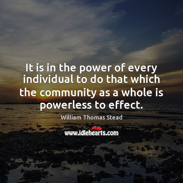 It is in the power of every individual to do that which William Thomas Stead Picture Quote