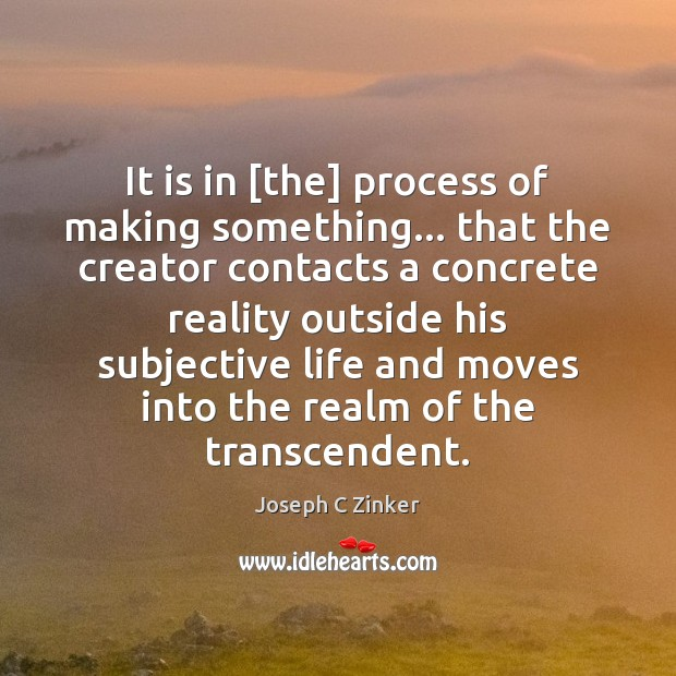 It is in [the] process of making something… that the creator contacts Image