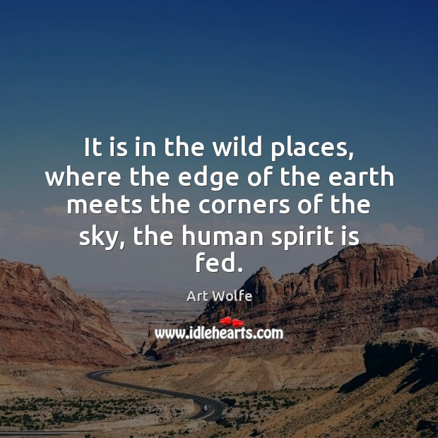 It is in the wild places, where the edge of the earth Image