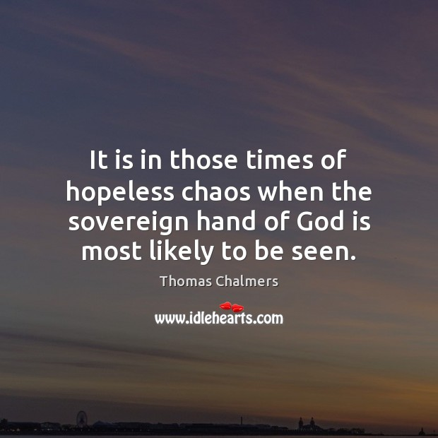 It is in those times of hopeless chaos when the sovereign hand Image