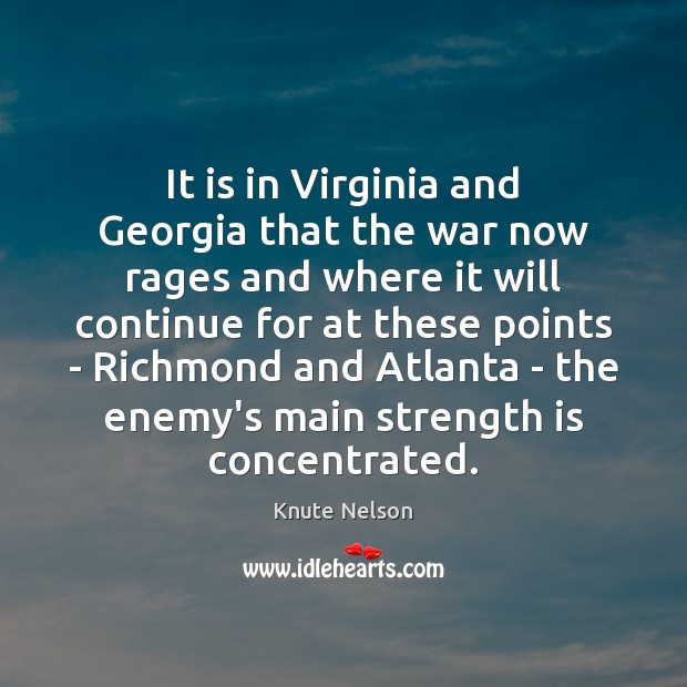 It is in Virginia and Georgia that the war now rages and Image
